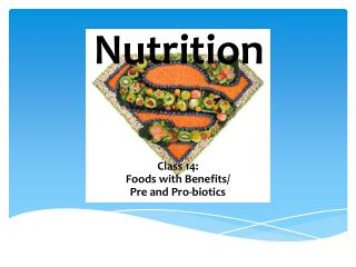 Class 14:  Foods  with Benefits/ Pre and Pro- biotics