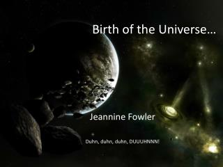 Birth of the Universe…