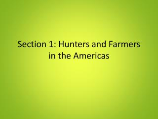Section 1: Hunters and Farmers in the Americas