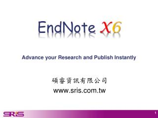 EndNote X 6 Advance your Research and Publish Instantly
