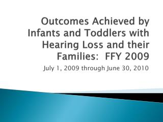 Outcomes Achieved by Infants and Toddlers with Hearing Loss and their Families:  FFY 2009