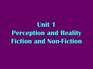 Unit 1  Perception and Reality Fiction and Non-Fiction