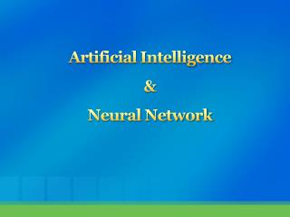 Artificial  Intelligence & Neural Network