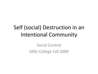 Self (social) Destruction in an Intentional Community