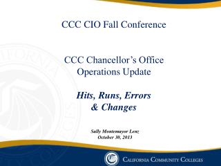 CCC CIO Fall Conference CCC Chancellor's Office Operations Update Hits, Runs, Errors & Changes