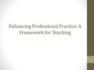 Enhancing Professional Practice: A Framework for Teaching