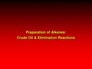 Preparation of Alkenes: Crude Oil & Elimination  Reactions