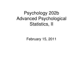 Psychology 202b Advanced Psychological Statistics, II