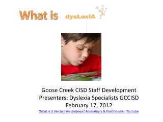Goose Creek CISD Staff Development Presenters: Dyslexia Specialists GCCISD February 17, 2012