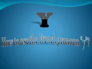 "How to use the French pronoun ""y""?"