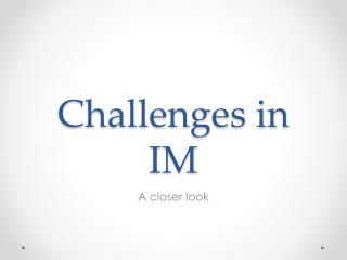 Challenges in IM