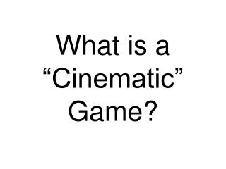 "What is a ""Cinematic""  Game?"