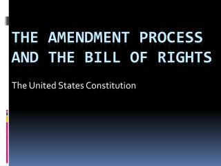 The Amendment Process and the Bill of Rights