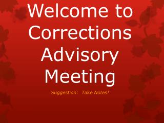 Welcome  to Corrections  Advisory Meeting