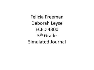 Felicia Freeman Deborah  Leyse ECED 4300 5 th  Grade Simulated Journal