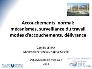 Accouchements normal: mécanismes, surveillance du travail   modes d'accouchements, délivrance