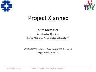 Project X  annex Keith Gollwitzer Accelerator Division Fermi National Accelerator Laboratory