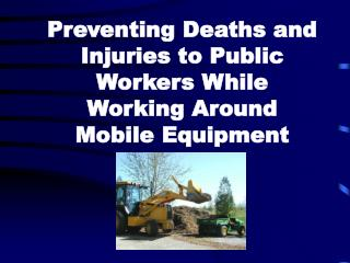 Preventing Deaths and Injuries to Public Workers While Working Around Mobile Equipment