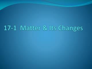 17-1  Matter & Its Changes