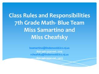 Class Rules and Responsibilities 7th Grade Math- Blue Team Miss Samartino and  Miss  Cheafsky