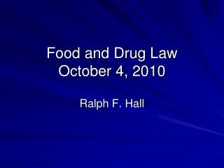 Food and Drug Law October 4 ,  2010