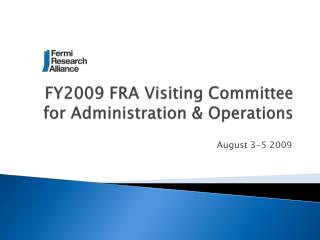 FY2009 FRA Visiting Committee for Administration & Operations