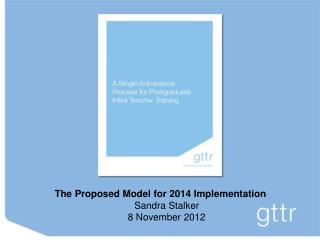 The Proposed Model for 2014 Implementation Sandra Stalker  8 November 2012