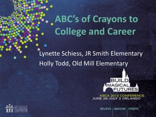 ABC's of Crayons to 	College and Career Lynette  Schiess , JR Smith Elementary