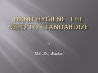 Hand Hygiene-  The Need to  Standardize
