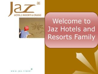 Welcome to          Jaz Hotels and Resorts Family