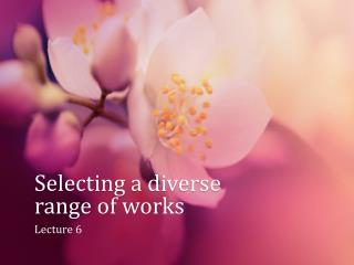Selecting a diverse range of works
