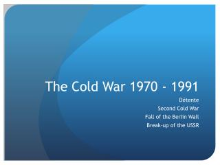 The Cold War 1970 - 1991