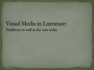 Visual Media in Literature: Traditions as well as the uses today
