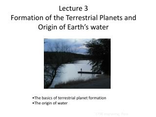 Lecture 3 Formation of the Terrestrial Planets and Origin of Earth's water