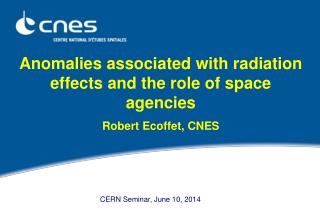 Anomalies  associated  with  radiation  e ffects  and the role of space agencies