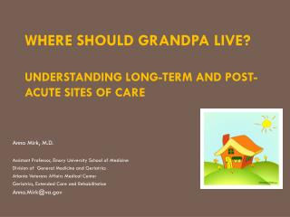 Where Should Grandpa Live? Understanding long-term and post-acute sites of care
