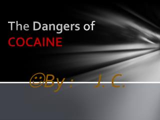 The  Dangers  of COCAINE