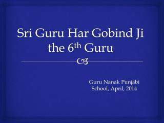 Sri Guru  Har Gobind Ji the  6 th Guru