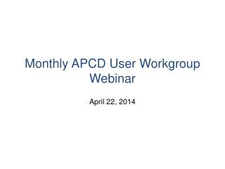 Monthly APCD User Workgroup Webinar