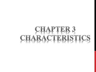 Chapter 3 Characteristics