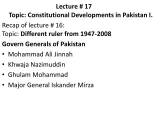 Lecture # 17	 Topic: Constitutional  Developments in Pakistan I.