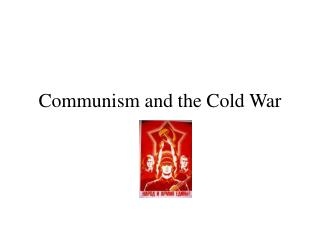 Communism and the Cold War