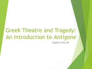 Greek Theatre and Tragedy: An Introduction to  Antigone