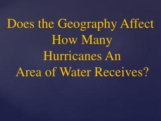 Does the  Geography Affect  How  Many  Hurricanes An  Area  of Water Receives?