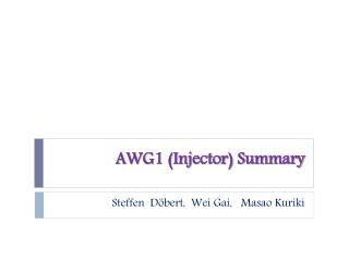 AWG1 (Injector) Summary