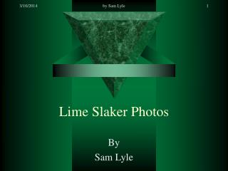 Lime Slaker Photos