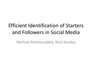 Efficient Identification of Starters and Followers in Social Media