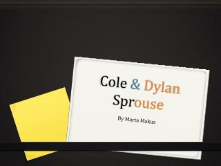 Cole  & Dylan Spr ouse