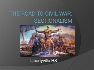 The Road to Civil War:  Sectionalism