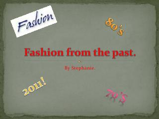 Fashion from the past.